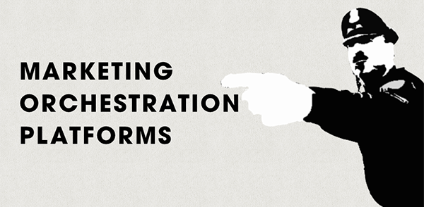 Introducing Marketing Orchestration Platforms