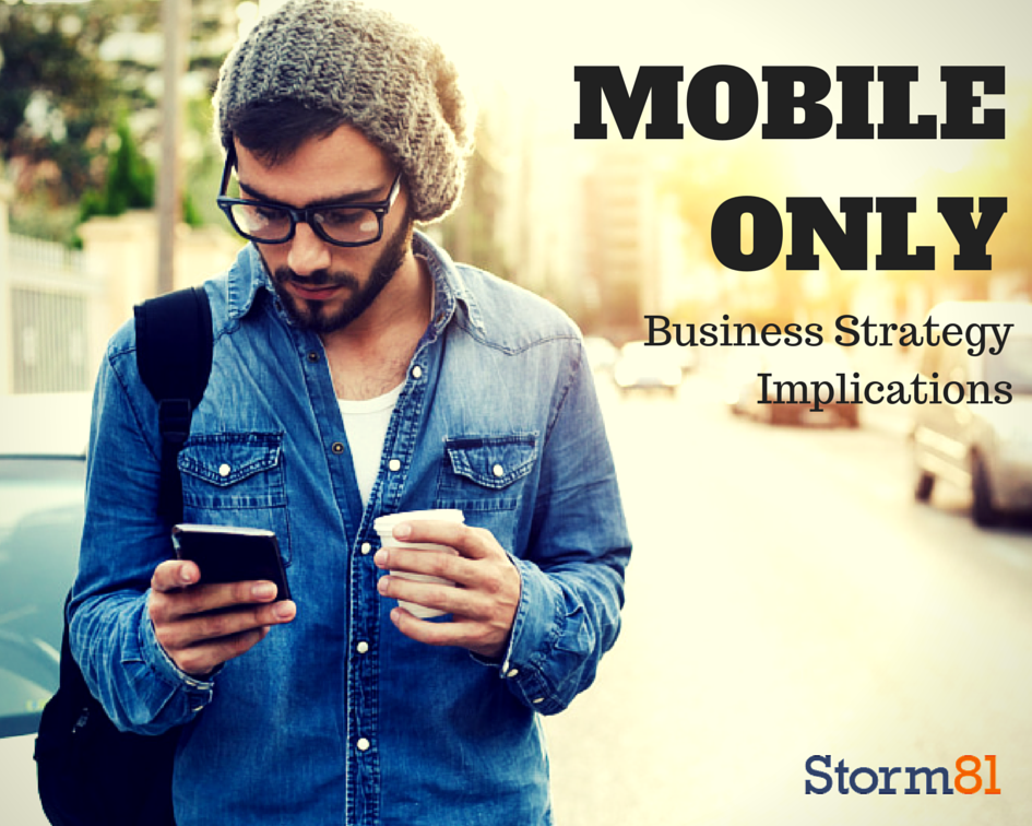 "Implications of ""Mobile Only"" as a Business Strategy"